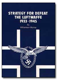Strategy for Defeat : The Lutfwaffe by Murray, Williamson