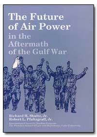 The Future of Air Power in the Aftermath... by Shultz, Richard H.