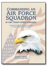 Commanding an Air Force Squadron in the ... by Smith, Jeffry F.