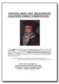 Baptism Does Not Regenerate! Calvinism V... by Lee, Francis Nigel, Rev., Dr.
