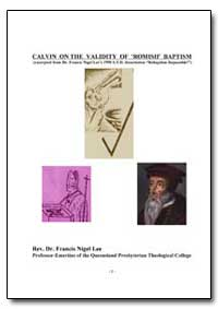 Calvin on the Validity of 'Romish' Bapti... by Lee, Francis Nigel, Rev., Dr.