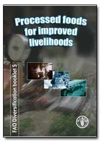 Processed Foods for Improved Livelihoods by Fellows, Peter