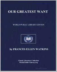 Our Greatest Want by Watkins, Frances Ellen