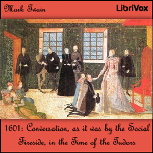 1601: Conversation, as it was by the Soc... by Twain, Mark