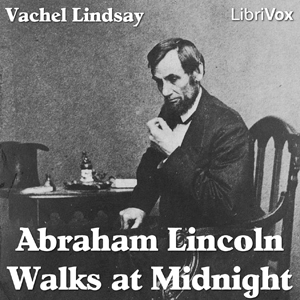 Abraham Lincoln Walks at Midnight by Lindsay, Vachel
