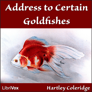 Address to Certain Goldfishes by Coleridge, Hartley