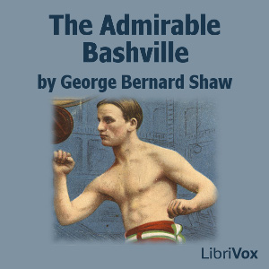Admirable Bashville, The by Shaw, George Bernard