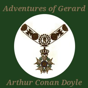 Adventures of Gerard, The by Doyle, Arthur Conan, Sir