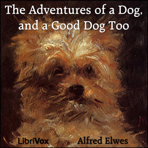 Adventures of a Dog, and a Good Dog Too,... by Elwes, Alfred
