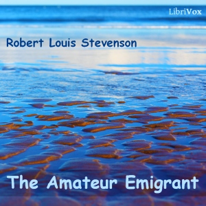 Amateur Emigrant, The by Stevenson, Robert Louis