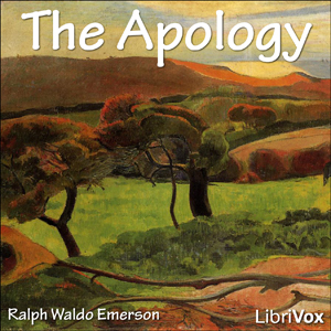 Apology, The : Chapter 27 - The Apology Volume Chapter 27 - The Apology by Emerson, Ralph Waldo