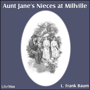 Aunt Jane's Nieces at Millville by Baum, L. Frank