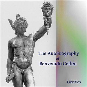 Autobiography of Benvenuto Cellini pt 1 by Cellini, Benvenuto