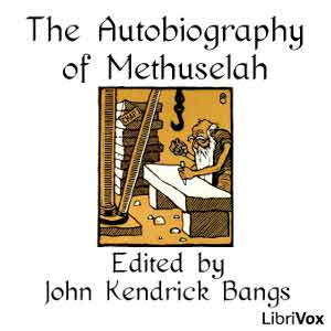 Autobiography of Methuselah, The by Bangs, John Kendrick