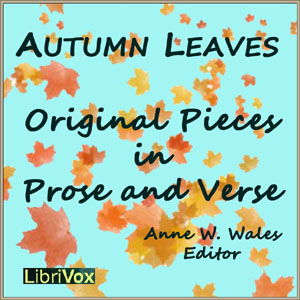 Autumn Leaves, Original Pieces in Prose ... by Abbot, Anna Wales
