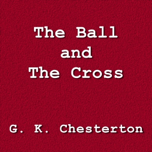 Ball and the Cross, The by Chesterton, G. K.