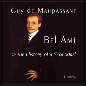 Bel Ami, or The History of a Scoundrel by Maupassant, Guy de