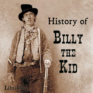 Billy the Kid, History of by Siringo, Charles A.