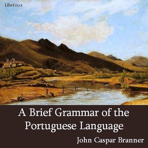 Brief Grammar of the Portuguese Language... by Branner, John Casper