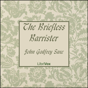 Briefless Barrister, The by Saxe, John Godfrey