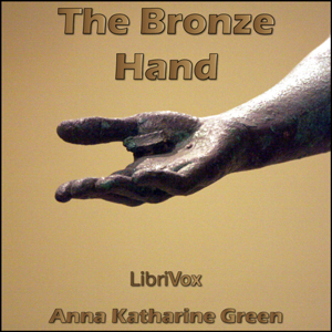 Bronze Hand, The by Green, Anna Katharine