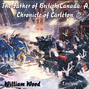 Chronicles of Canada Volume 12 - The Fat... by Wood, William