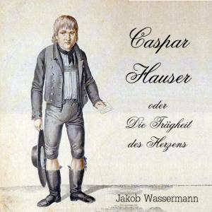 Caspar Hauser oder die Traegheit des Her... by Wassermann, Jakob
