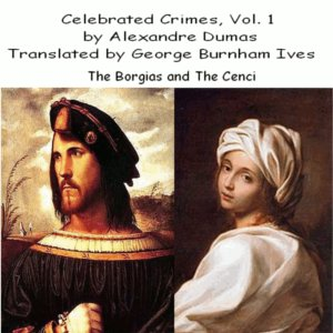 Celebrated Crimes, Vol. 1 by Dumas, Alexandre