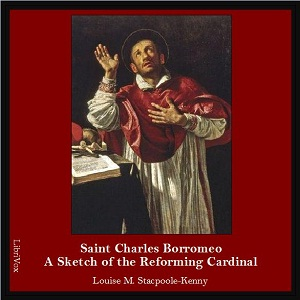 Saint Charles Borromeo: A Sketch of the ... by Stacpoole-Kenny, Louise M.