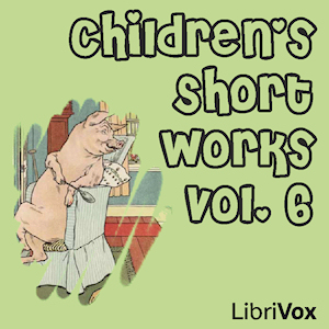 Children's Short Works, Vol. 006 by Various