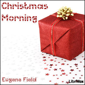 Christmas Morning by Field, Eugene
