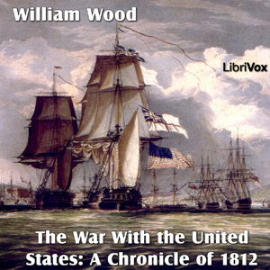 Chronicles of Canada Volume 14 - The War... by Wood, William