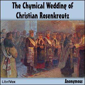 Chymical Wedding of Christian Rosenkreut... by Anonymous