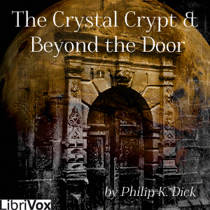 Crystal Crypt, the & Beyond the Door by Dick, Philip K