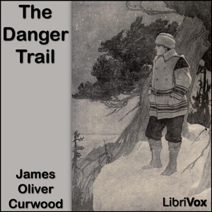 Danger Trail, The by Curwood, James Oliver