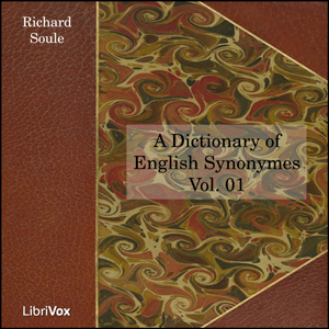 Dictionary of English Synonymes, A Vol. ... by Soule, Richard
