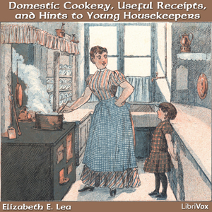 Domestic Cookery, Useful Receipts, and H... by Lea, Elizabeth E.