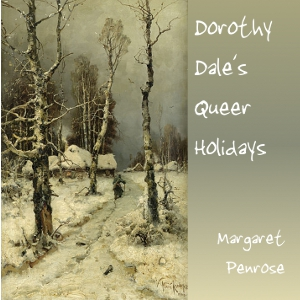 Dorothy Dale's Queer Holidays by Penrose, Margaret
