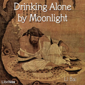 Drinking Alone by Moonlight by Li Bai