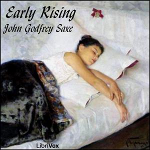 Early Rising by Saxe, John Godfrey