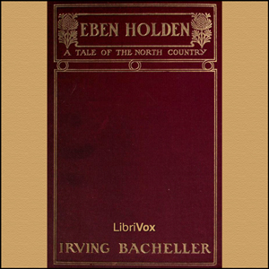 Eben Holden - A Tale of the North Countr... by Bacheller, Irving