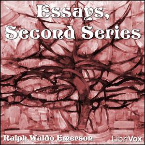 Essays, Second Series : Chapter 07 - Ess... Volume Chapter 07 - Essays Second Series by Emerson, Ralph Waldo