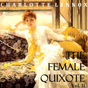 Female Quixote, The, Volume II by Lennox, Charlotte