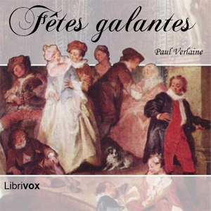 Fêtes galantes by Verlaine, Paul
