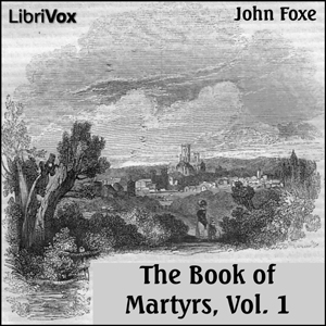 Foxe's Book of Martyrs Vol 1, A History ... by Foxe, John