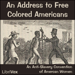 Address to Free Colored Americans, An by Anti-Slavery Convention of American Women, An