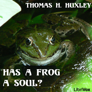 Has a Frog a Soul? by Huxley, T. H.