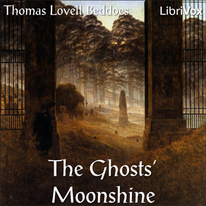 Ghosts' Moonshine, The by Beddoes, Thomas Lovell