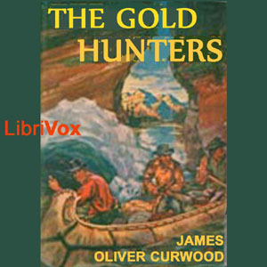 Gold Hunters, The by Curwood, James Oliver