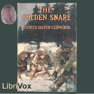 Golden Snare, The by Curwood, James Oliver
